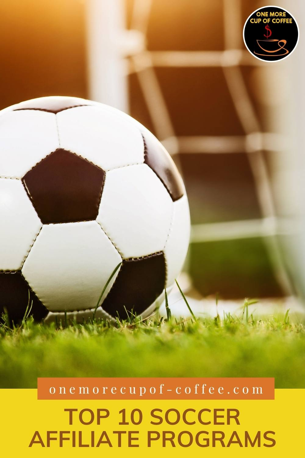 """closeup image of soccer ball on the field with the goal at the back; with text overlay at the bottom in yellow banner """"Top 10 Soccer Affiliate Programs"""""""