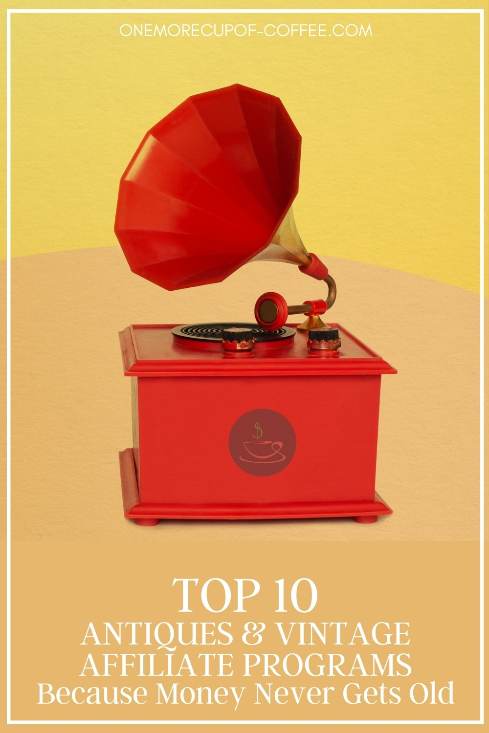 """red vintage record player against a yellow background; with text overlay """"Top 10 Antiques & Vintage Affiliate Programs Because Money Never Gets Old"""""""
