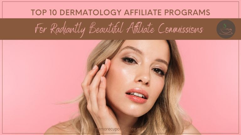Top 10 Dermatology Affiliate Programs For Radiantly Beautiful Affiliate Commissions featured image