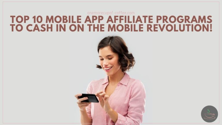 Top 10 Mobile App Affiliate Programs To Cash In On The Mobile Revolution featured image