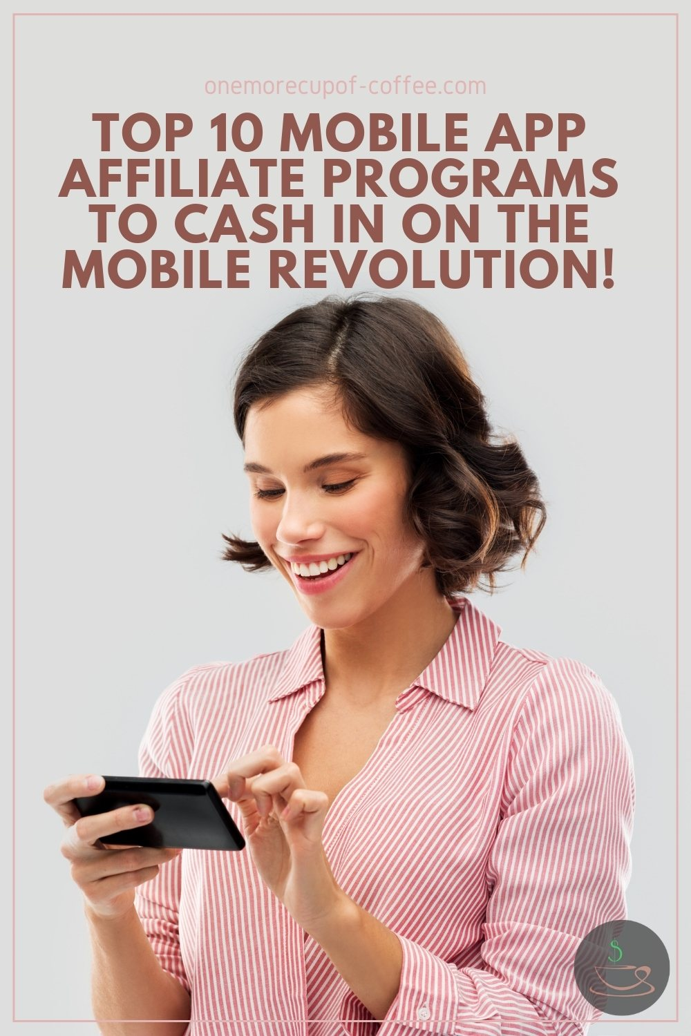 """woman with curly short black hair in pink long sleeves top on her mobile phone, with text overlay """"Top 10 Mobile App Affiliate Programs To Cash In On The Mobile Revolution"""""""
