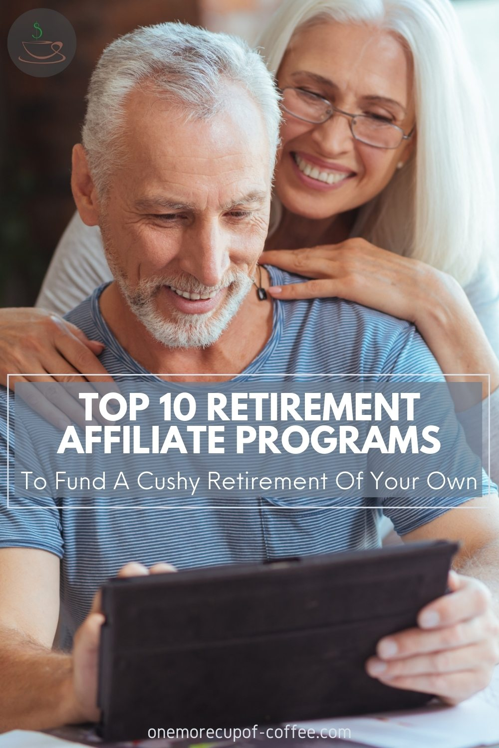 """a smiling elderly couple looking at a tablet; with text overlay """"Top 10 Retirement Affiliate Programs To Fund A Cushy Retirement Of Your Own"""""""