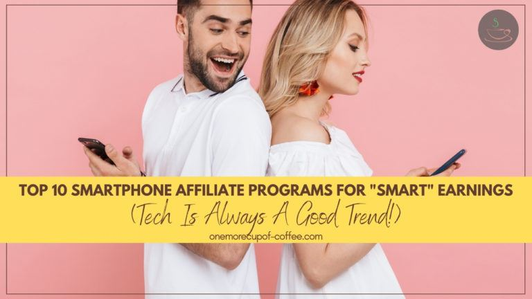Top 10 Smartphone Affiliate Programs For _Smart_ Earnings (Tech Is Always A Good Trend!) featured image