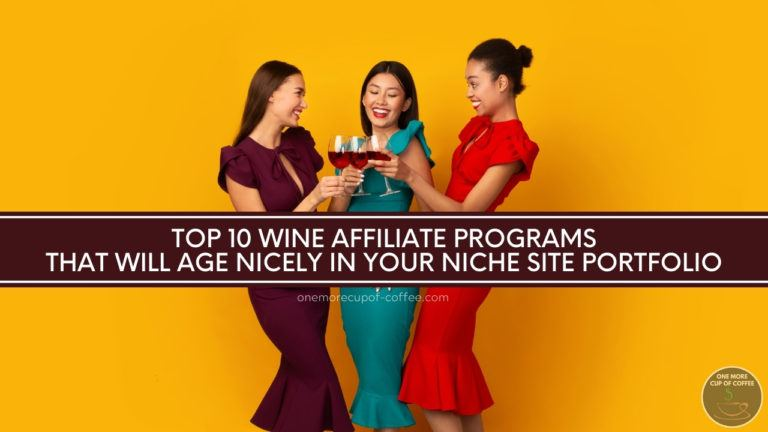 Top 10 Wine Affiliate Programs That Will Age Nicely In Your Niche Site Portfolio featured image