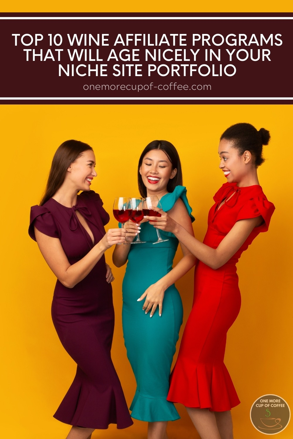 """3 women in maroon, teal, and red cocktail dresses holding a wine glass each, against a yellow background; with text overlay at the top win maroon banner """"Top 10 Wine Affiliate Programs That Will Age Nicely In Your Niche Site Portfolio"""""""