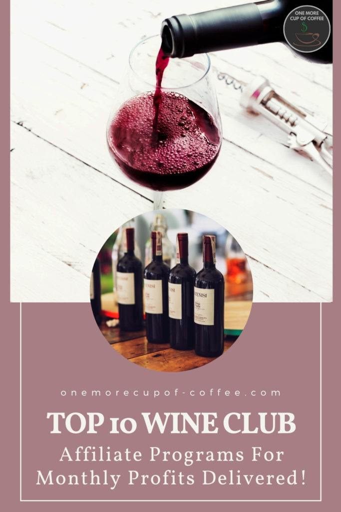 """image of red wine in wine glass and wine bottles; with text overlay """"Top 10 Wine Club Affiliate Programs For Monthly Profits Delivered"""""""