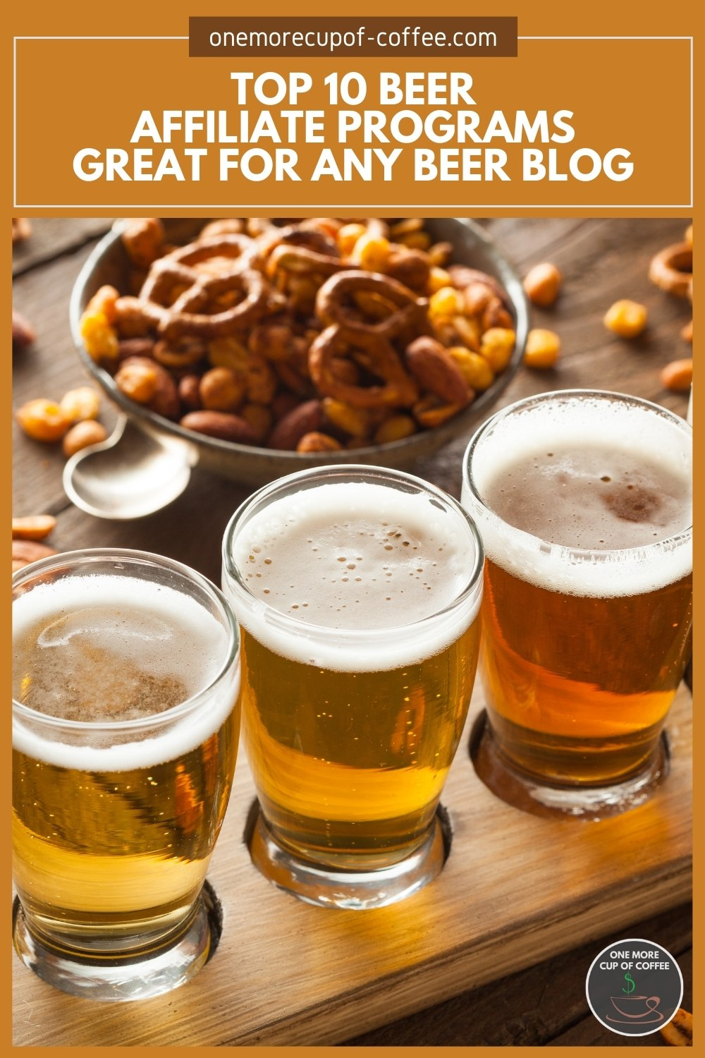 """closeup image of 3 glasses of different beer with pretzel and nuts in a bowl at the back, with text overlay """"Top 10 Beer Affiliate Programs Great For Any Beer Blog"""""""