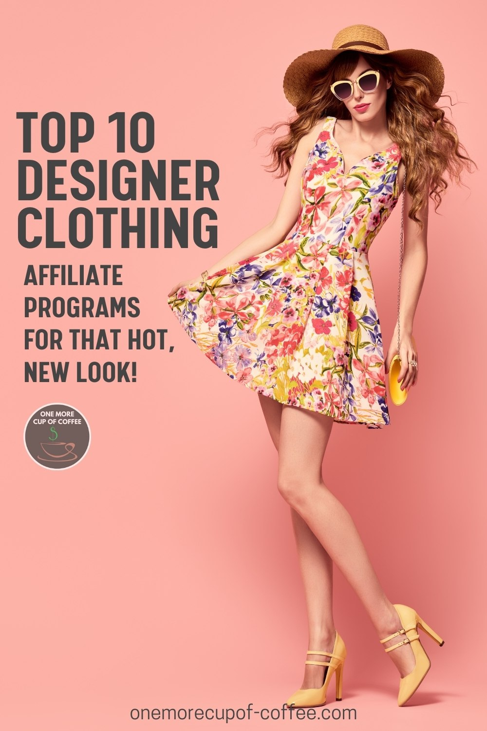 """female model in floral dress, yellow high-heeled shoes, yellow hand bag, yellow-rimmed sunglasses, and wide-brim hat, striking a pose against a pink background; with text overlay """"Top 10 Designer Clothing Affiliate Programs For That Hot, New Look"""""""