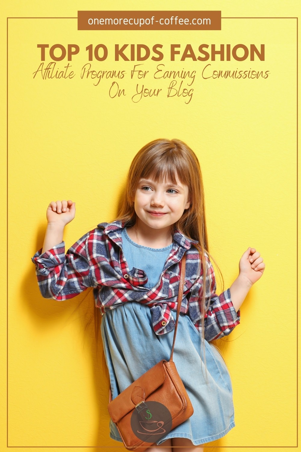 """a smiling little girl sporting a denim blue dress layered with a plaid long sleeves, and brown shoulder bag, posing against a yellow background, with text ovelay """"Top 10 Kids Fashion Affiliate Programs For Earning Commissions On Your Blog"""""""
