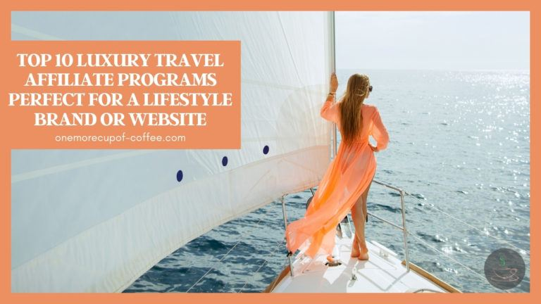 Top 10 Luxury Travel Affiliate Programs Perfect For A Lifestyle Brand Or Website featured image