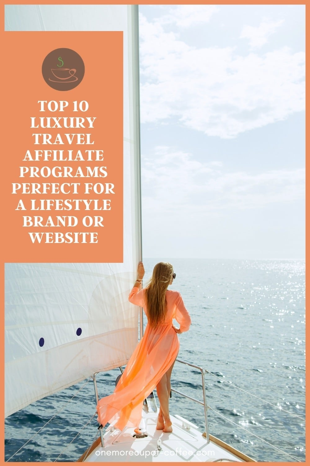 """woman in orange sundress, standing on a yacht looking out to the ocean, with text overlay """"Top 10 Luxury Travel Affiliate Programs Perfect For A Lifestyle Brand Or Website"""""""