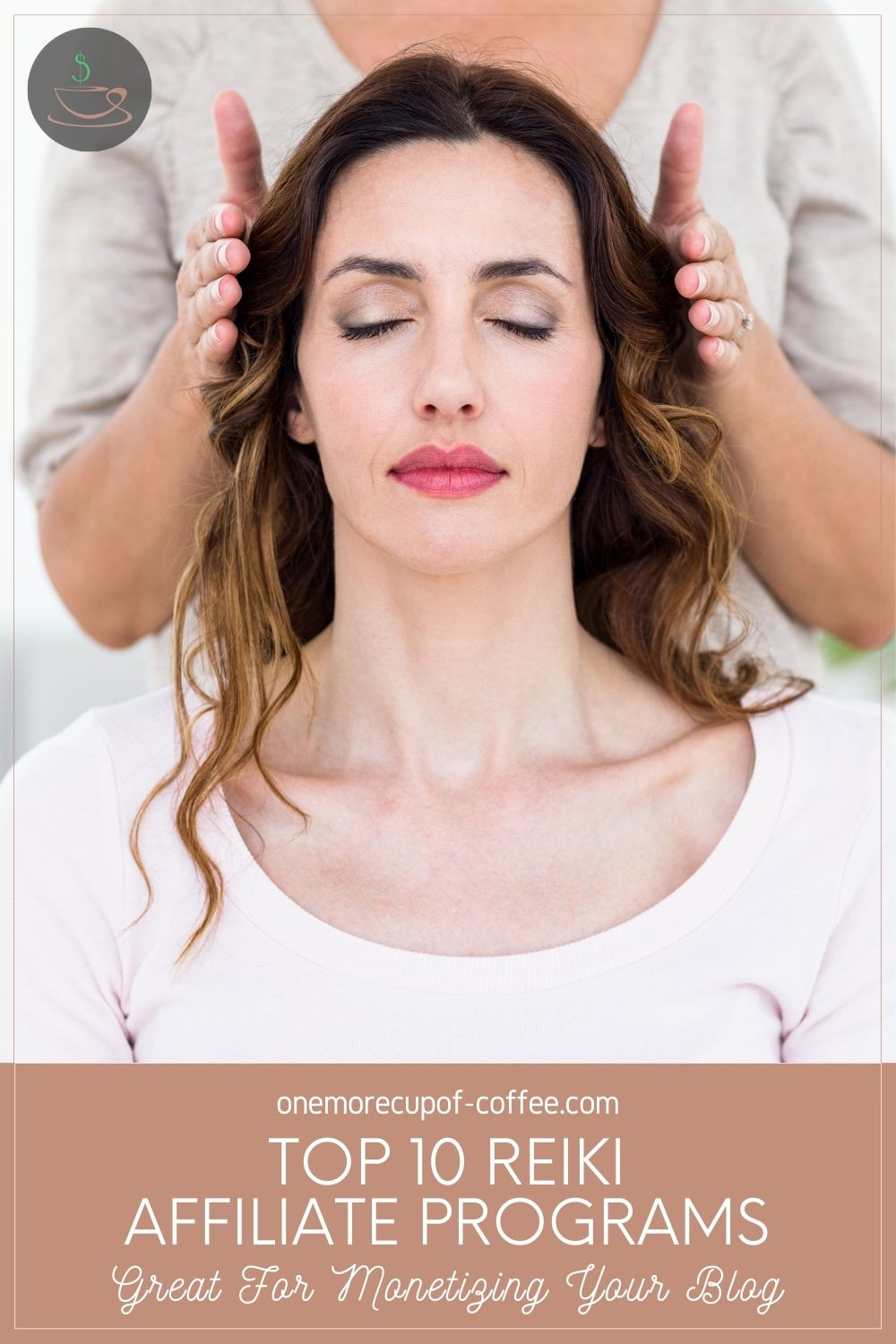 """woman in white top, eyes closed, another woman behind her holding two hands beside her face; with text overlay in brown banner """"Top 10 Reiki Affiliate Programs Great For Monetizing Your Blog"""""""
