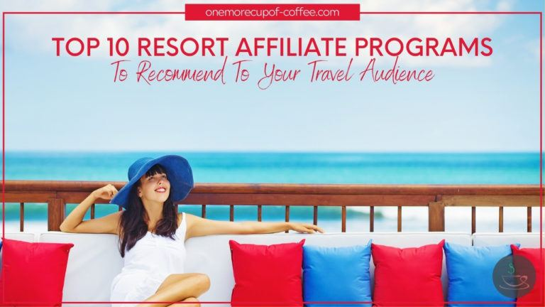 Top 10 Resort Affiliate Programs To Recommend To Your Travel Audience featured image