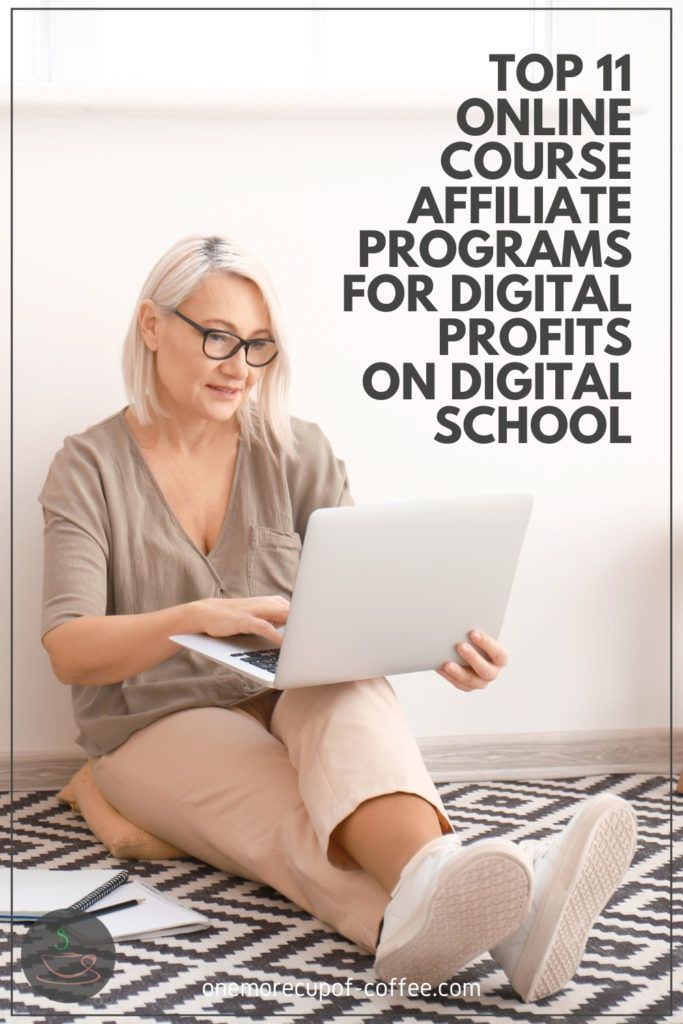 "woman sitting on the floor on her laptop with text overlay ""Top 11 Online Course Affiliate Programs For Digital Profits On Digital School"""