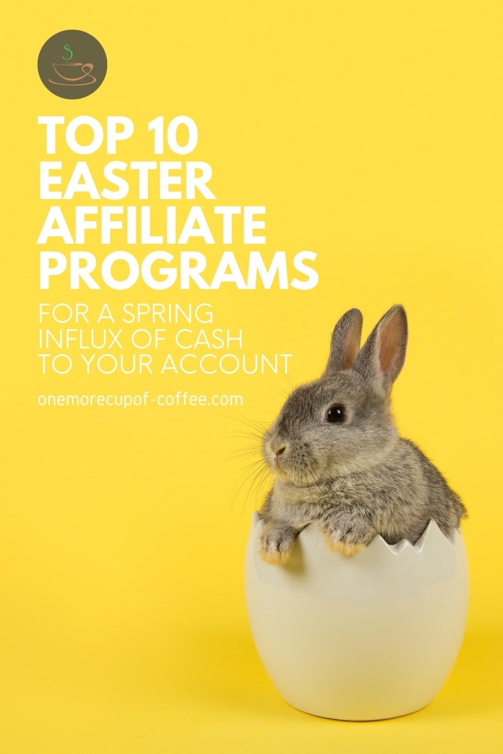 """Grey Easter bunny in an egg shell, against a yellow background; with text overlay """"Top 10 Easter Affiliate Programs For A Spring Influx Of Cash To Your Account"""""""