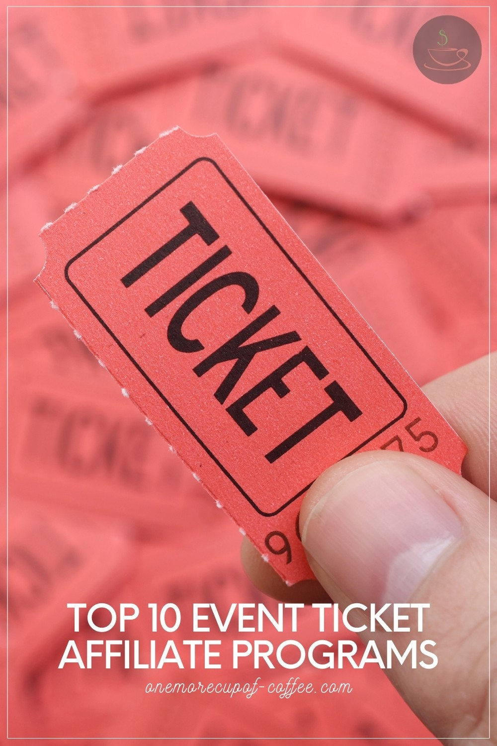"""a partial image of hand holding a small pink ticket with a blurred image of a pile of pink ticket at the back, with text overlay """"Top 10 Event Ticket Affiliate Programs"""""""