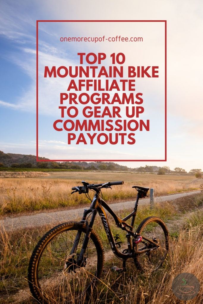 """mountain bike in an open field and rough road, with text overlay """"Top 10 Mountain Bike Affiliate Programs To Gear Up Commission Payouts"""""""