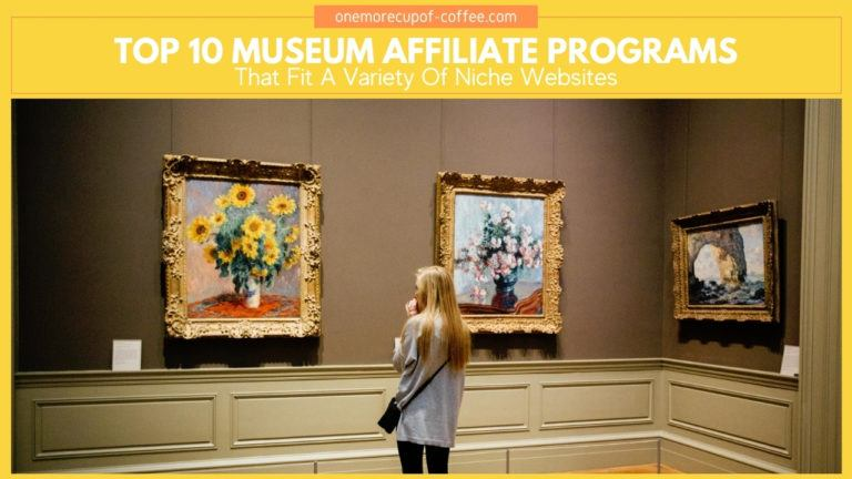 Top 10 Museum Affiliate Programs That Fit A Variety Of Niche Websites featured image