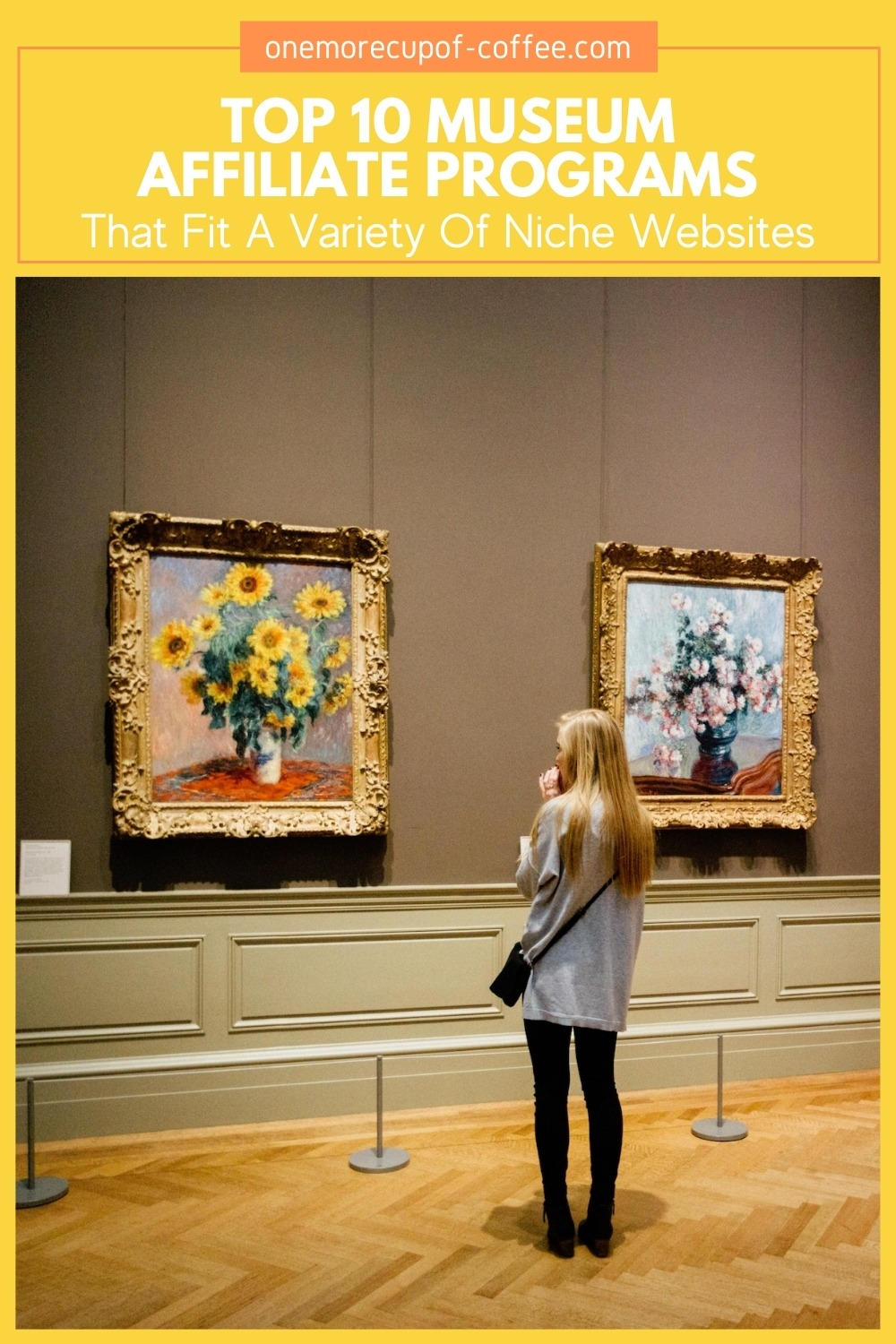 """woman inside a museum looking at paintings on the wall, with text overlay """"Top 10 Museum Affiliate Programs That Fit A Variety Of Niche Websites"""""""