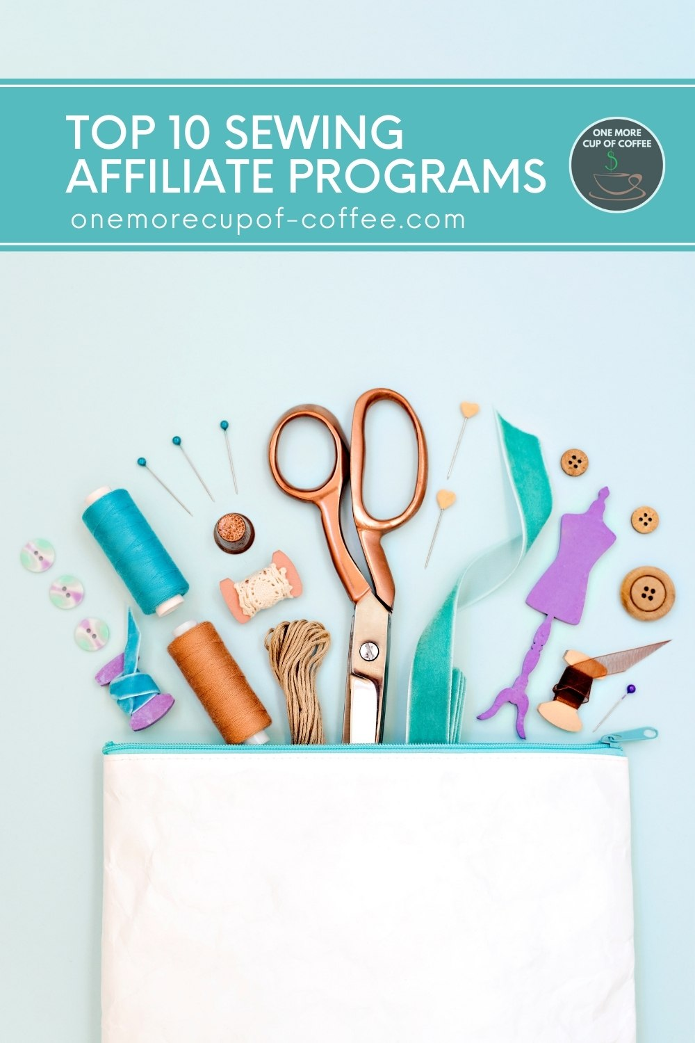"""white bag with blue zipper, with threads, pins, ribbons, a pair of scissors, and buttons, against a blue background; with text overlay in teal banner """"Top 10 Sewing Affiliate Programs"""""""