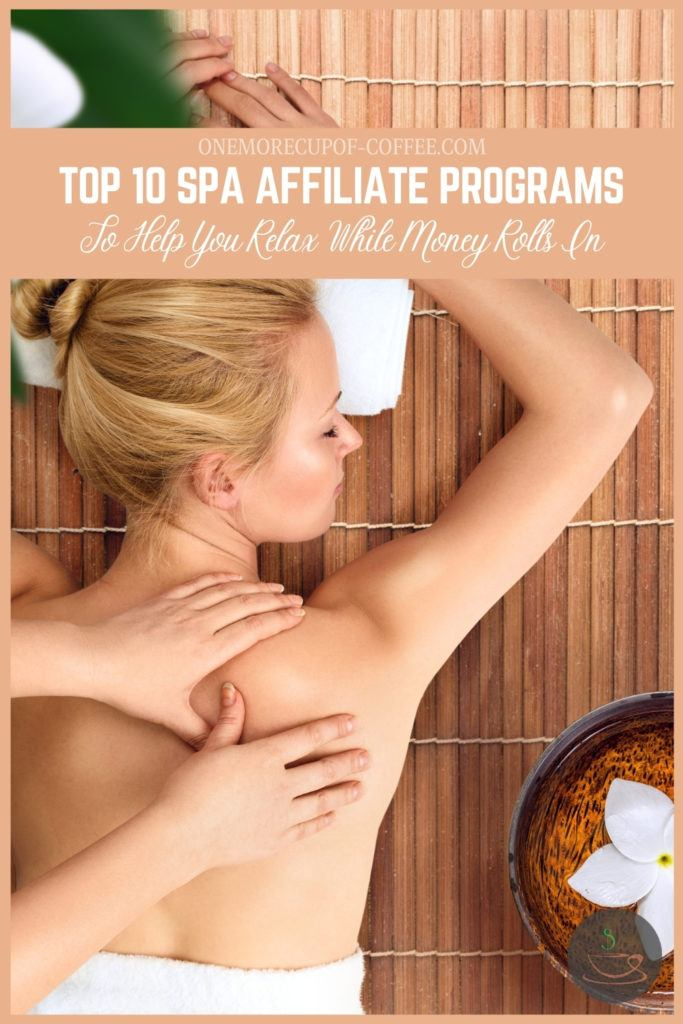 "top view image of a woman in a spa having a massage, with text overlay ""Top 10 Spa Affiliate Programs To Help You Relax While Money Rolls In"""