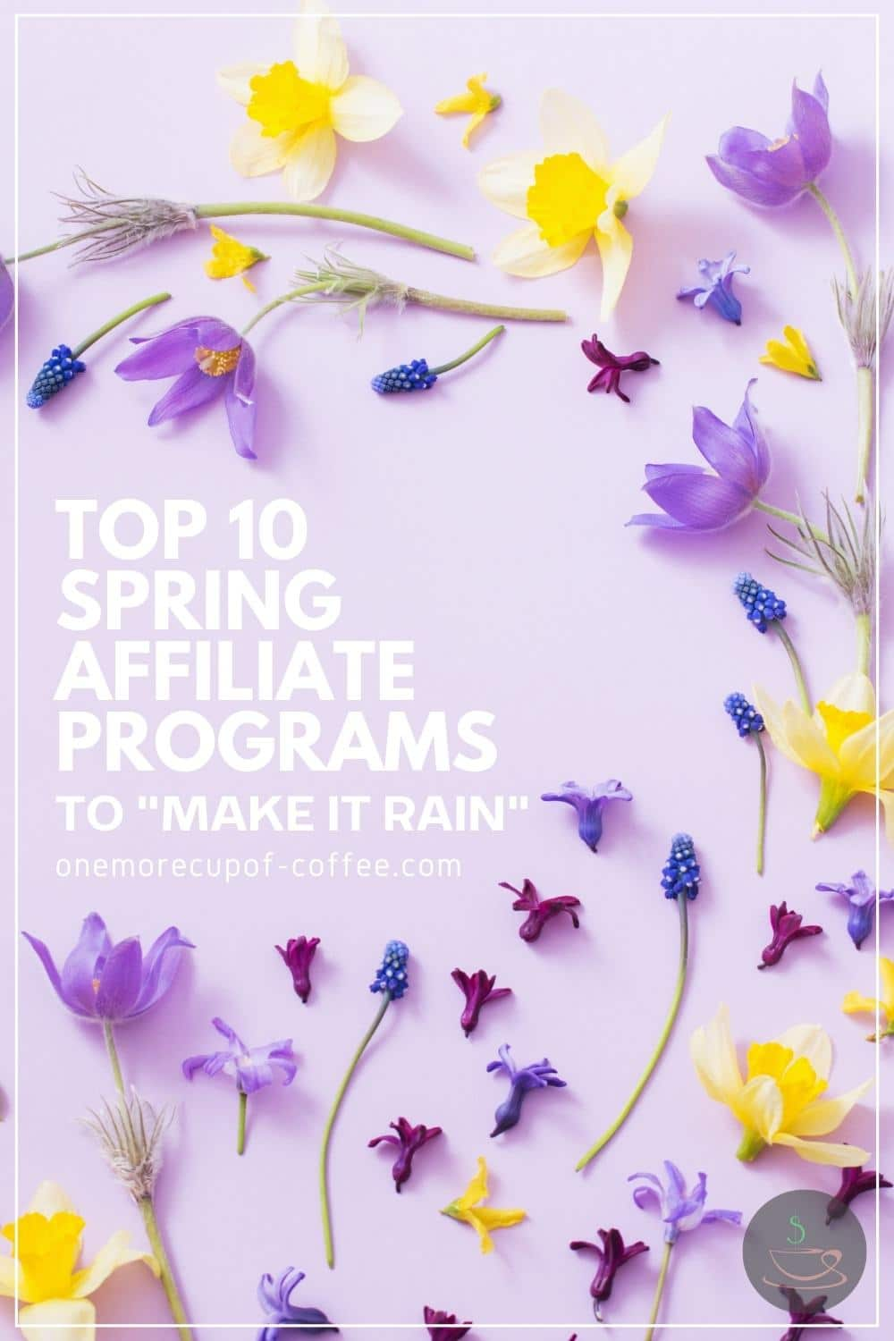 """different colored-flowers arranged against a lavender background with text overlay """"Top 10 Spring Affiliate Programs To _Make It Rain_"""""""