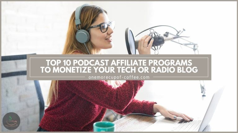 Top 10 Podcast Affiliate Programs To Monetize Your Tech Or Radio Blog featured image