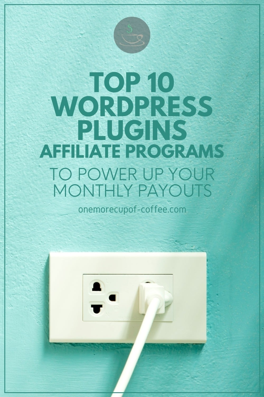 """light green wall with a socket and plug plugged in, with text overlay """"Top 10 WordPress Plugins Affiliate Programs To Power Up Your Monthly Payouts"""""""