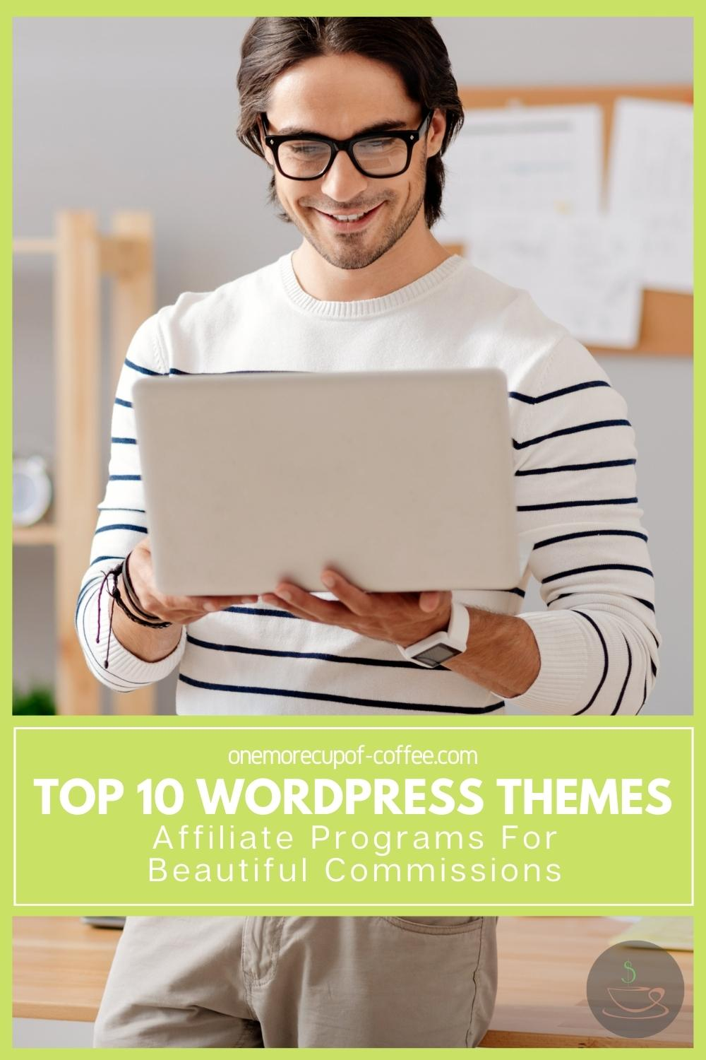"""smiling long-haired man in white sweater with black stripes, black-rimmed eyeglasses, holding a laptop; with text overlay """"Top 10 WordPress Themes Affiliate Programs For Beautiful Commissions"""""""