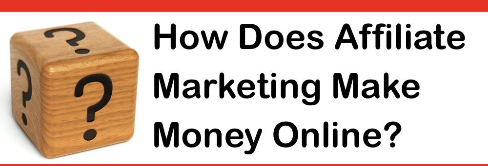 how does affiliate marketing make money online?