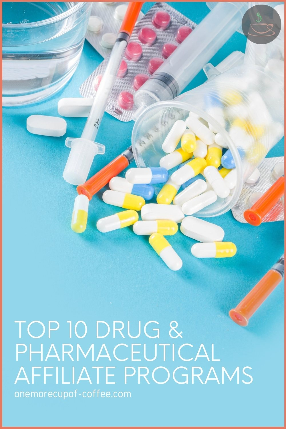 """top view image of different medications, syringes, and a glass of water; with text overlay """"Top 10 Drug & Pharmaceutical Affiliate Programs"""""""