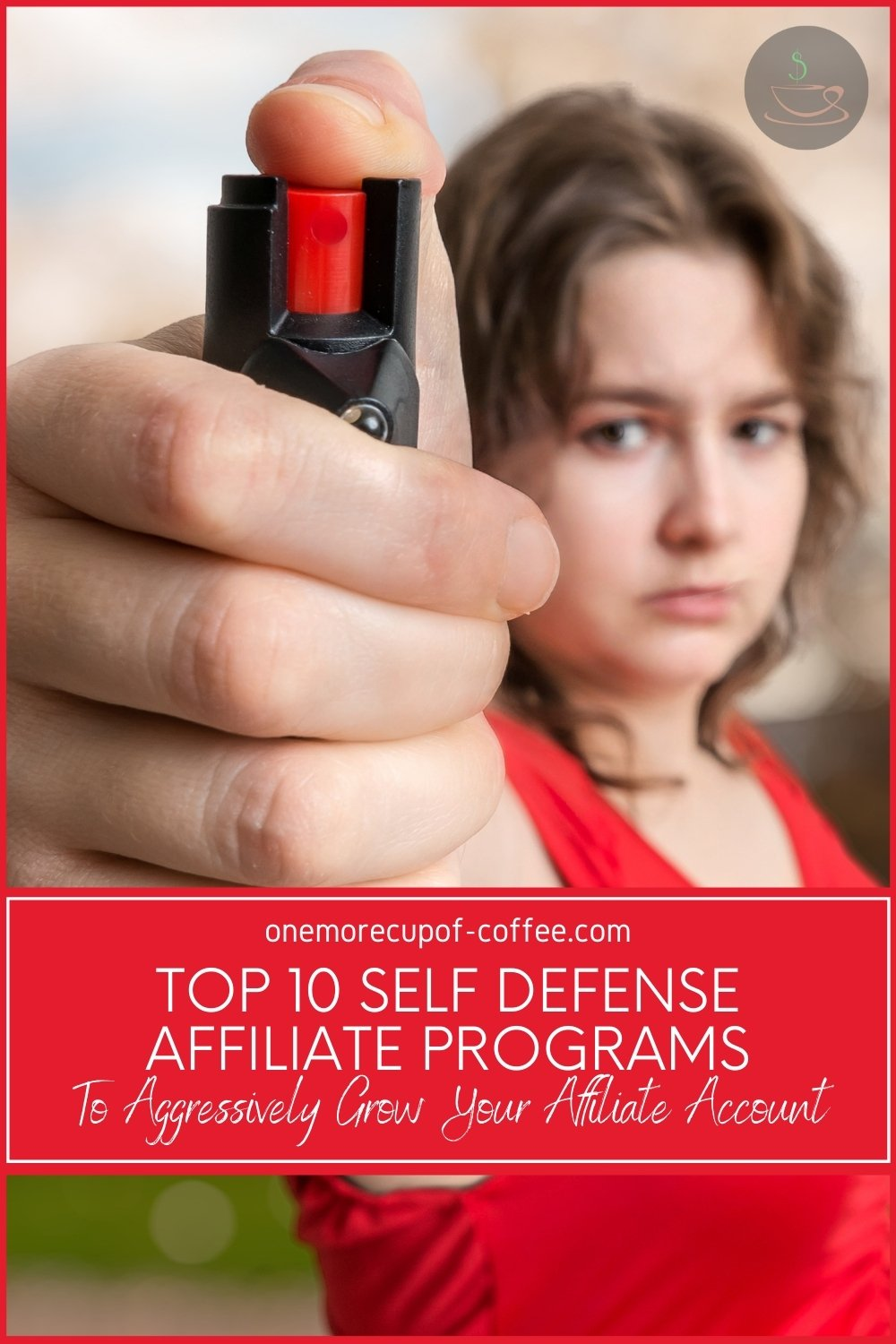 """woman in red top holding a pepper spray to the camera, with text overlay """"Top 10 Self Defense Affiliate Programs To Aggressively Grow Your Affiliate Account"""""""