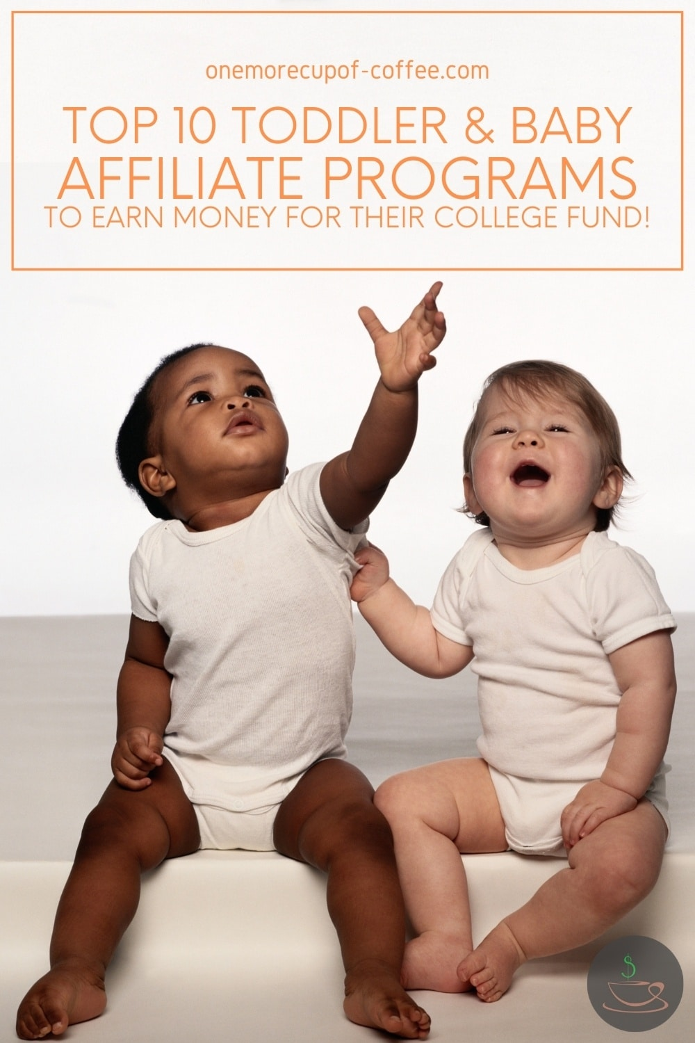 """a couple of toddlers in white onesies, seated while looking up, with text overlay """"Top 10 Toddler & Baby Affiliate Programs To Earn Money For Their College Fund"""""""