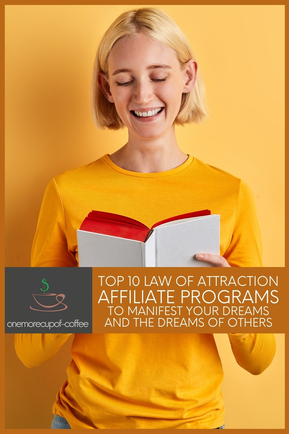 """short-haired smiling woman in yellow long-sleeved top looking down to a white book with red pages that she's holding with her two hands, while standing in front of a yellow  wall; with text overlay """"Top 10 Law Of Attraction Affiliate Programs To Manifest Your Dreams And The Dreams Of Others"""""""