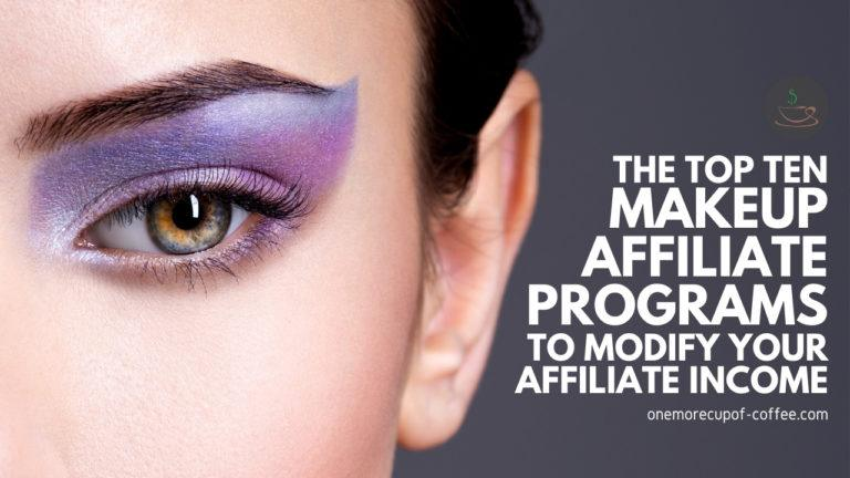 The Top Ten Makeup Affiliate Programs To Modify Your Affiliate Income featured image