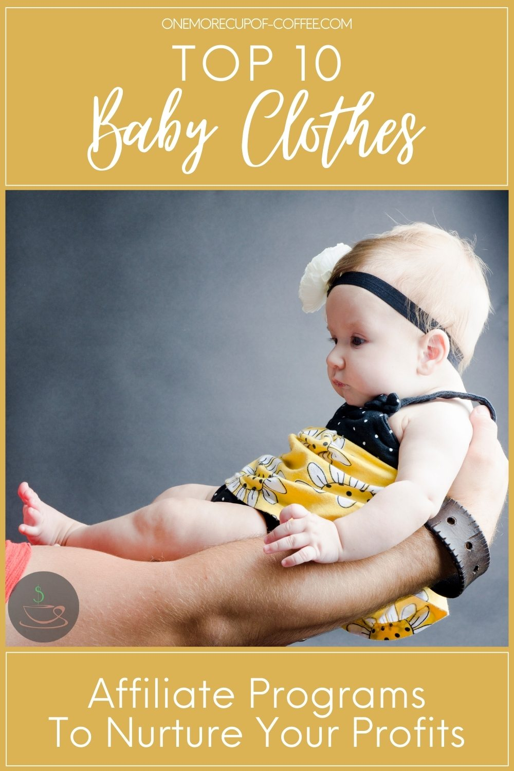 """closeup image of a baby's side profile in black and yellow little dress with black headband with white flower; with text overlay """"Top 10 Baby Clothes Affiliate Programs To Nurture Your Profits"""""""