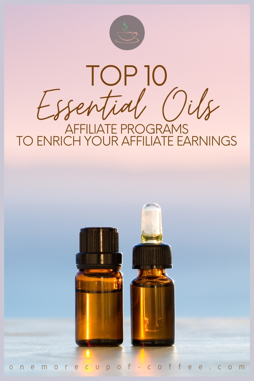 """closeup image of 2 small amber-colored bottles of essential oils, one with regular cap and one with a dropper, with text overlay """"Top 10 Essential Oils Affiliate Programs To Enrich Your Affiliate Earnings"""""""