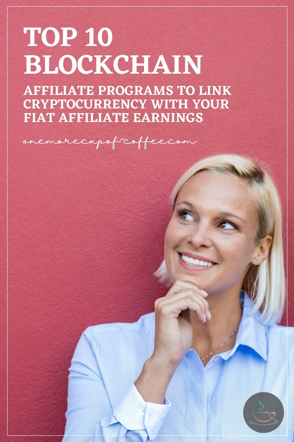 """smiling blond woman against a dark pink wall, wearing a blue long-sleeved polo shirt with white cuff, looking up with her one hand to her chin; with text overlay """"Top 10 Blockchain Affiliate Programs To Link Cryptocurrency With Your Fiat Affiliate Earnings"""""""