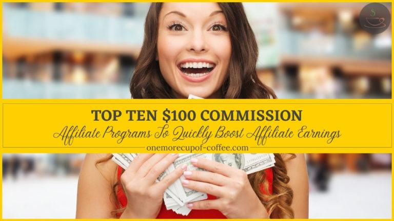 Top Ten $100 Commission Affiliate Programs To Quickly Boost Affiliate Earnings featured image
