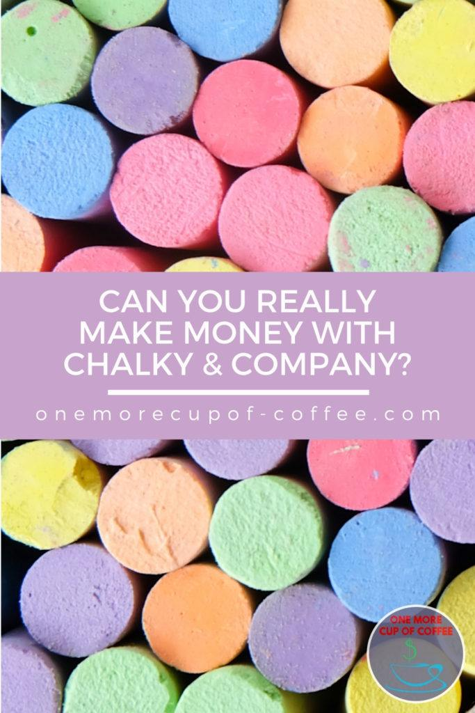 """closeup top view image of colored chalks; with text overlay in lavender banner """"Can You Really Make Money With Chalky & Company?"""""""