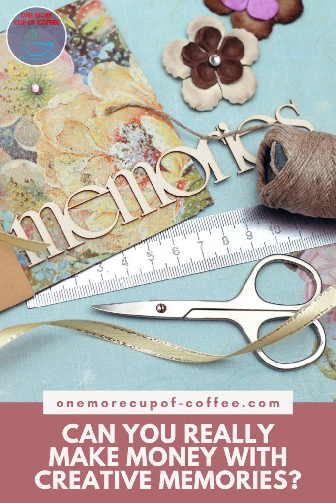 """top view image of scattered materials for scrapbooking; with text overlay at the bottom in punch pink banner """"Can You Really Make Money With Creative Memories?"""""""