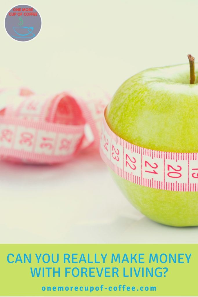 """closeup image of a green apple with tape measure wrapped around it; with text at the bottom in green banner """"Can You Really Make Money With Forever Living?"""""""