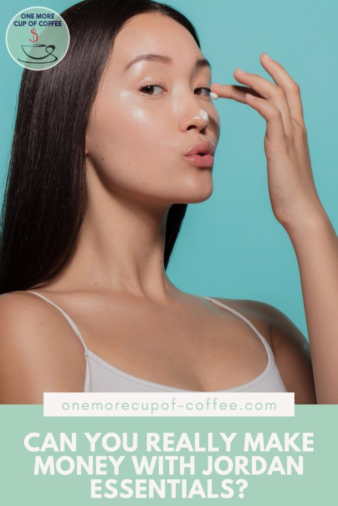 """closeup shot of a long-haired woman in white top tank applying cream on her face; with text at the bottom in light green banner """"Can You Really Make Money With Jordan Essentials?"""""""