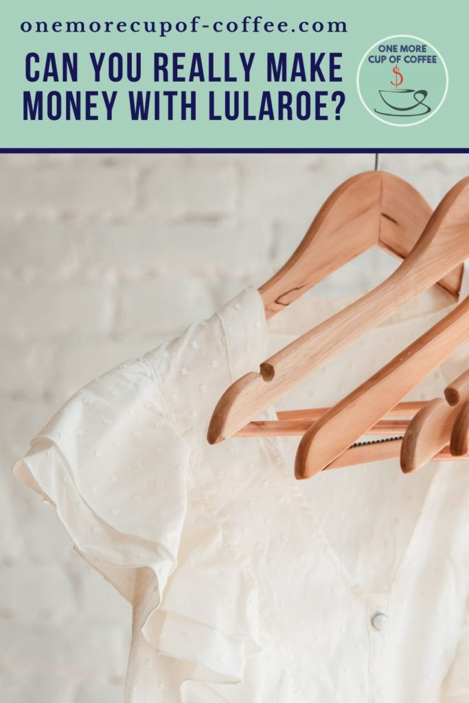 """single white blouse on a wooden clothes hanger along with empty hangers, white brick wall at the back; with text at the top in light green banner """"Can You Really Make Money With LuLaRoe?"""""""