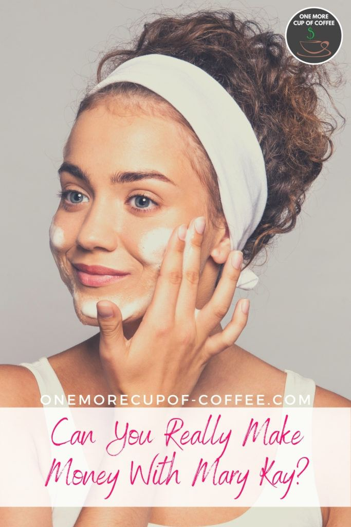 """closeup image of a woman's face, in white tank top and white headband, applying foamy facial cleaner; with text overlay """"Can You Really Make Money With Mary Kay?"""""""