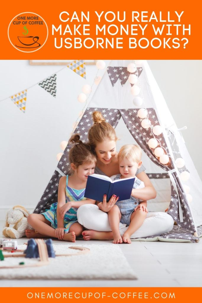 """mom and her young daughter and toddler son reading a book under a teepee with toys around them; with text at the top """"Can You Really Make Money With Usborne Books?"""""""