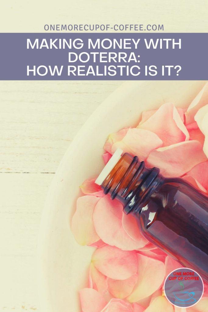 "oil in amber bottle on a white basin with flower petals; with text overlay at the top in lavender-colored banner ""Making Money With doTERRA_ How Realistic Is It"""