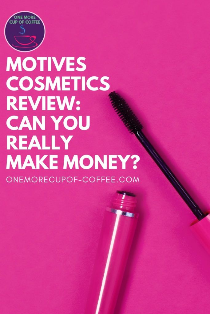 """closeup image of an open pink mascara makeup against a pink background; with text overlay """"Motives Cosmetics Review_ Can You Really Make Money?"""""""