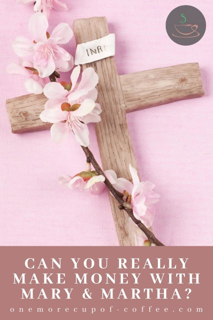 """image of a wooden crucifix with a stem of flowers against a pink background, with text overlay Can You Really Make Money With Mary & Martha?"""""""