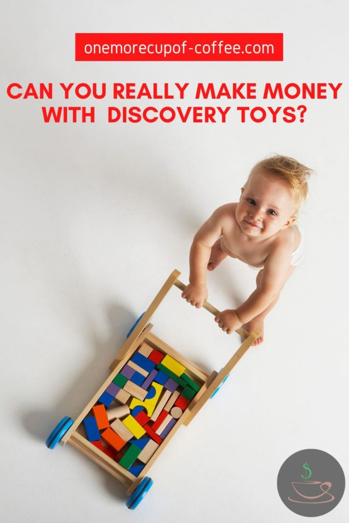 "top image of a baby pushing a wooden cart full of multicolored wooden building blocks; with text overlay ""Can you Really Make Money With Discovery Toys?"""